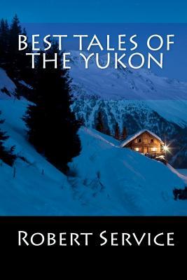 Best Tales of the Yukon - Service, Robert