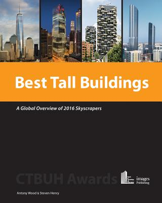 Best Tall Buildings: A Global Overview of 2016 Skyscrapers - Wood, Antony, and Henry, Steven