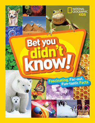 Bet You Didn't Know: Fascinating, Far-Out, Fun-Tastic Facts! - National Geographic Kids