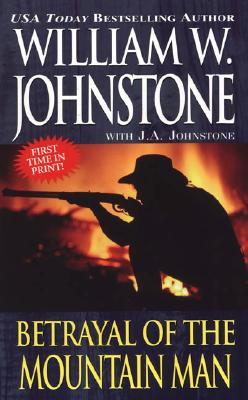 Betrayal of the Mountain Man - Johnstone, William W, and Johnstone, J A