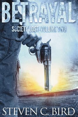 Betrayal: Society Lost, Volume Two - Bird, Steven