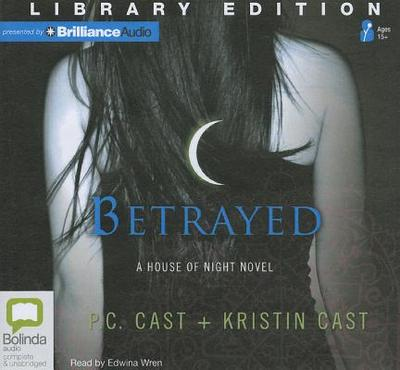 Betrayed - Cast, P C, and Cast, Kristin, and Wren, Edwina (Read by)