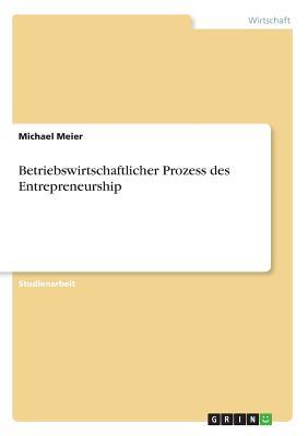 Betriebswirtschaftlicher Prozess Des Entrepreneurship - Meier, Michael, Reverend