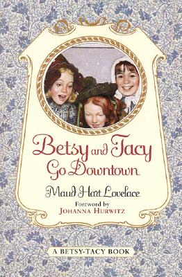 Betsy and Tacy Go Downtown - Lovelace, Maud Hart, and Hurwitz, Johanna (Foreword by)