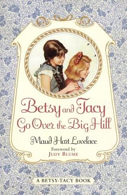 Betsy and Tacy Go Over the Big Hill - Lovelace, Maud Hart, and Blume, Judy (Foreword by)
