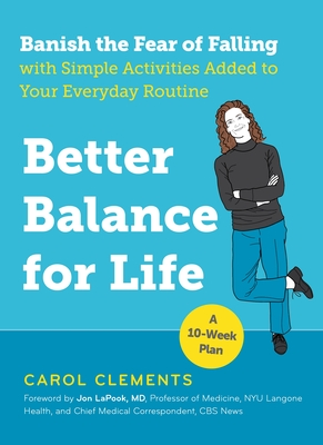 Better Balance for Life: Banish the Fear of Falling with Simple Activities Added to Your Everyday Routine - Clements, Carol, and Lapook, Jon, Dr. (Foreword by)