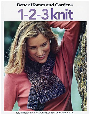 Better Homes and Gardens: 1-2-3 Knit (Leisure Arts #4337) - Meredith Corporation (Compiled by)