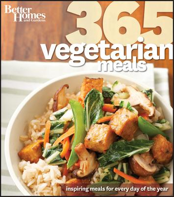 Better Homes and Gardens 365 Vegetarian Meals: Inspiring Meals for Every Day of the Year - Better Homes and Gardens