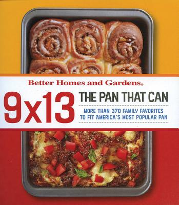 Better Homes and Gardens 9 X 13 the Pan That Can: More Than 370 Family Favorites to Fit America's Most Popular Pan - White, Lois (Editor)
