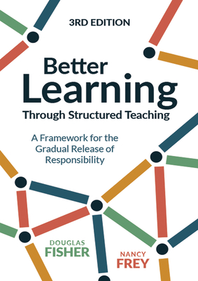 Better Learning Through Structured Teaching: A Framework for the Gradual Release of Responsibility - Fisher, Douglas, and Frey, Nancy