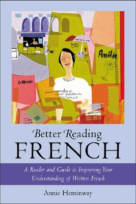 Better Reading French: A Reader and Guide to Improving Your Understanding Written French - Heminway, Annie
