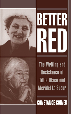Better Red: The Writing and Resistance of Tillie Olsen and Meridel Le Sueur - Coiner, Constance