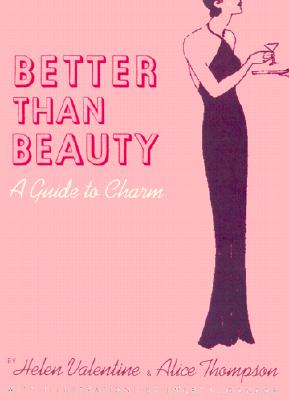 Better Than Beauty: A Guide to Charm - Valentine, Helen, and Thompson, Alice