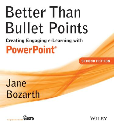Better Than Bullet Points: Creating Engaging E-Learning with PowerPoint - Bozarth, Jane