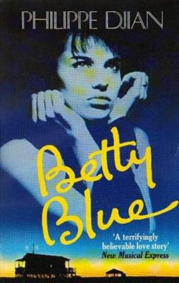 Betty Blue: The Story of a Passion - Djian, Philippe, and Buten, Howard (Translated by)