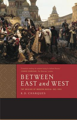 Between East and West: The Origins of Modern Russia: 862-1953 - Charques, R D