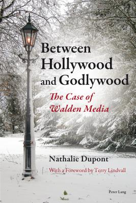 Between Hollywood and Godlywood: The Case of Walden Media - Dupont, Nathalie