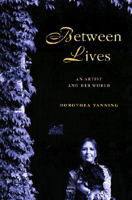 Between Lives: An Artist and Her World - Tanning, Dorothea