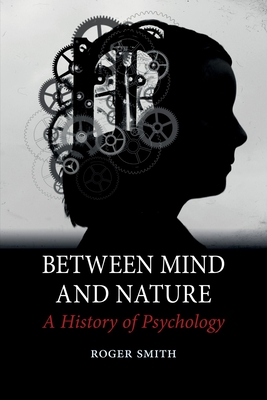 Between Mind and Nature: A History of Psychology - Smith, Roger R.