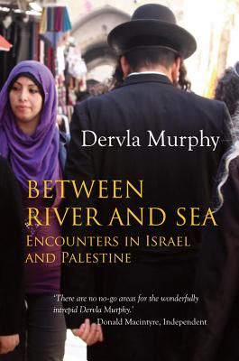Between River and Sea: Encounters in Israel and Palestine - Murphy, Dervla