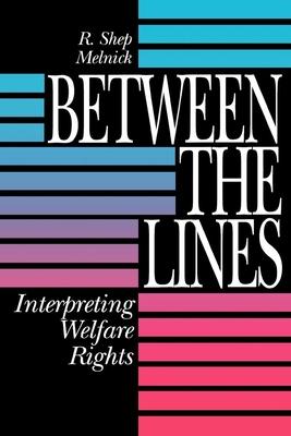 Between the Lines: Interpreting Welfare Rights - Melnick, R Shep