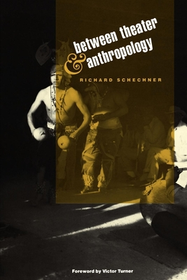 Between Theater and Anthropology - Schechner, Richard, and Turner, Victor Witter (Foreword by)
