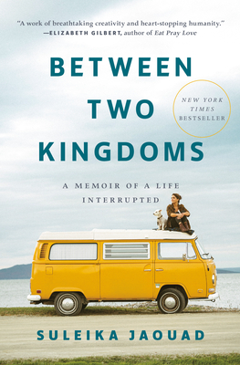 Between Two Kingdoms: A Memoir of a Life Interrupted - Jaouad, Suleika