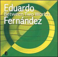 Between Two Worlds - Eduardo Fernandez (guitar)