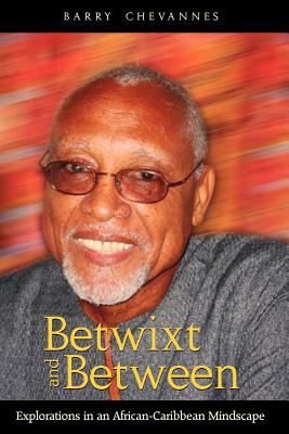 Betwixt and Between: Explorations in an African-Caribbean Mindscape - Chevannes, Barry