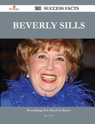 Beverly Sills 108 Success Facts - Everything You Need to Know about Beverly Sills - Curry, Jane