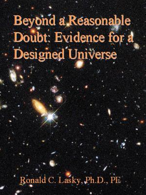 Beyond a Reasonable Doubt: Evidence for a Designed Universe - Lasky, Ronald C, Ph.D.