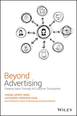 Beyond Advertising: Creating Value Through All Customer Touchpoints - Hays, Catharine Findiesen, and Wind, Yoram (Jerry)