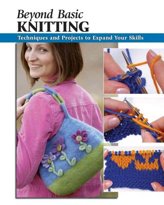 Beyond Basic Knitting: Techniques and Projects to Expand Your Skills - Berry, Leigh Ann (Editor), and Bienkowski, David (Illustrator), and Wycheck, Alan (Photographer)