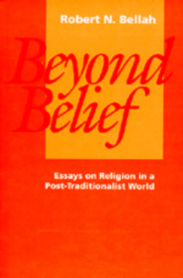 Beyond Belief: Essays on Religion in a Post-Traditionalist World - Bellah, Robert N