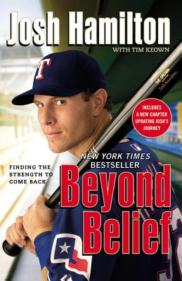 Beyond Belief: Finding the Strength to Come Back - Hamilton, Josh, and Keown, Tim