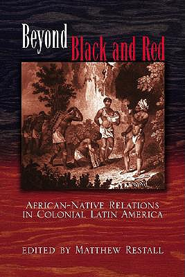 Beyond Black and Red: African-Native Relations in Colonial Latin America - Restall, Matthew (Editor), and Johnson, Lyman L (Editor), and Palmer, Colin A (Foreword by)
