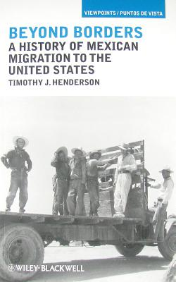Beyond Borders: A History of Mexican Migration to the United States - Henderson, Timothy J.
