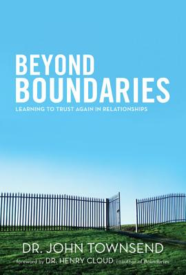 Beyond Boundaries: Learning to Trust Again in Relationships - Townsend, John Sims, Dr., and Cloud, Henry, Dr. (Foreword by)