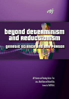 Beyond Determinism and Reductionism: Genetic Science and the Person - Chia, Roland (Editor), and Chan, Mark (Editor)