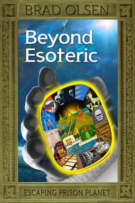 Beyond Esoteric, 3: Escaping Prison Planet - Olsen, Brad