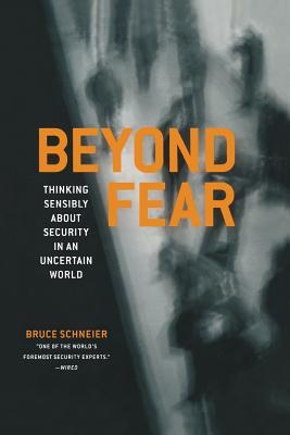 Beyond Fear: Thinking Sensibly about Security in an Uncertain World - Schneier, Bruce