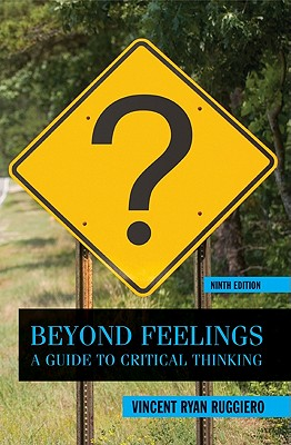 Beyond Feelings: A Guide to Critical Thinking - Ruggiero, Vincent