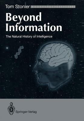 Beyond Information: The Natural History of Intelligence - Stonier, Tom