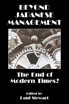 Beyond Japanese Management: The End of Modern Times? - Stewart, Paul, and Stewart, Paul (Editor)