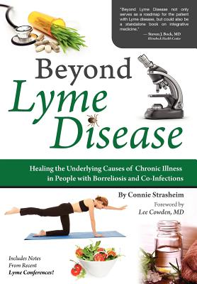 Beyond Lyme Disease: Healing the Underlying Causes of Chronic Illness in People with Borreliosis and Co-Infections - Strasheim, Connie, and Cowden MD, Lee (Foreword by)