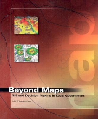 Beyond Maps: GIS and Decision Making in Local Government - O'Looney, John A
