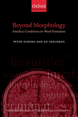 Beyond Morphology: Interface Conditions on Word Formation - Ackema, Peter, Dr.