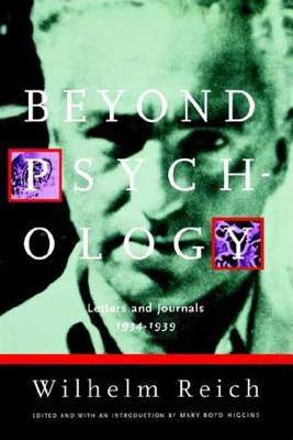 Beyond Psychology: Letters and Journals 1934-1939 - Reich, Wilhelm, and Higgins, Mary Boyd (Editor), and Boyd Higgins, Mary (Editor)