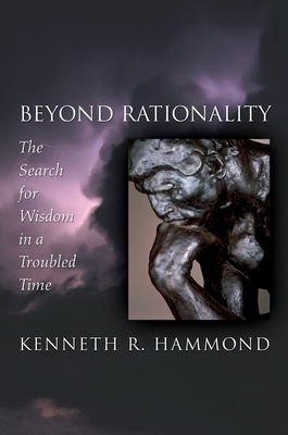 Beyond Rationality: The Search for Wisdom in a Troubled Time - Hammond, Kenneth R