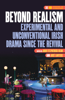 Beyond Realism: Experimental and Unconventional Irish Drama Since the Rivival -